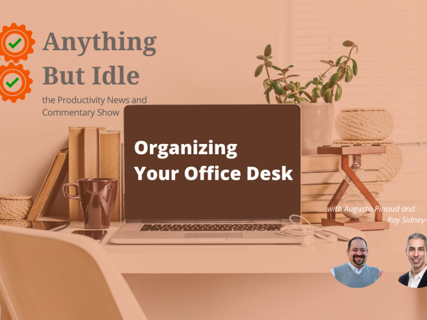 038 Organizing Your Office Desk, and Productivity News of the Week - January 11, 2021