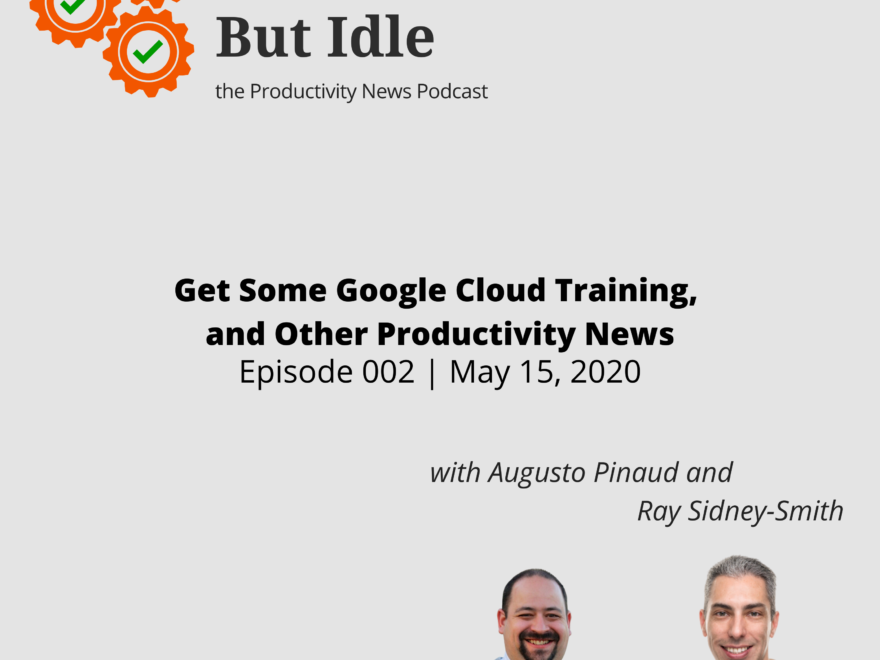 Get Some Google Cloud Training, and Other Productivity News (Episode 002)