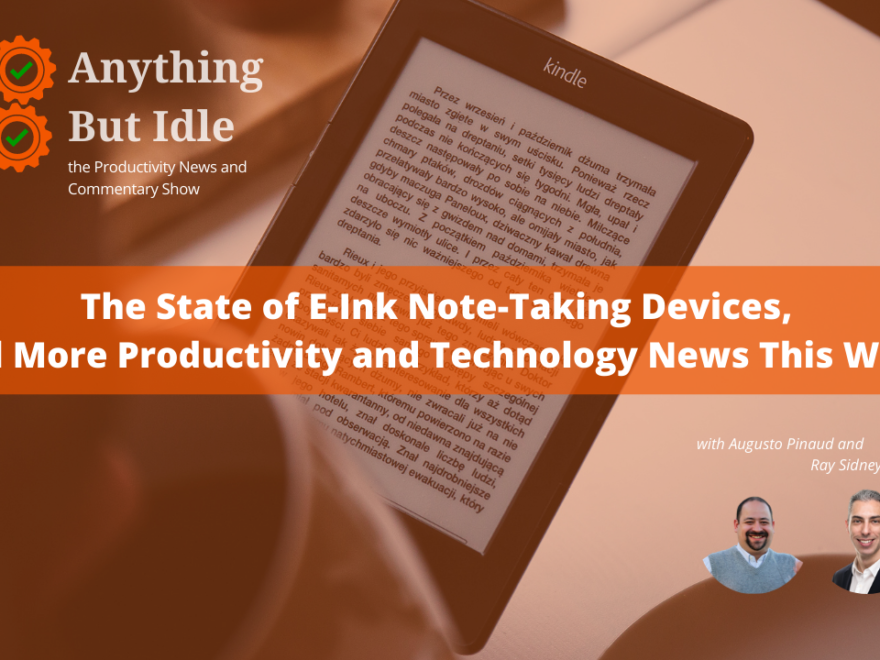 The State of E-Ink Note-Taking Devices, and More Productivity and Technology News This Week